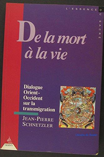 De la mort à la vie : Dialogue Orient-Occident sur la transmigration par Jean-Pierre Schnetzler