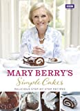 Simple Cakes: Written by Mary Berry, 2014 Edition, Publisher: BBC Books [Hardcover]
