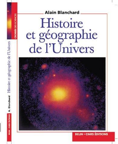 Histoire et géographie de l'Univers par Alain Blanchard