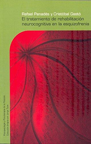 Tratamiento de rehabilitación neurocognitiva en la esquizofrenia (Psicopatología y Psicoterapia de la Psicosis) por Rafael Penadés Rubio