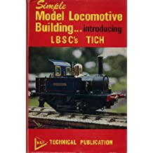 Simple Model Locomotive Building...introducing LBSC's TICH. LBSC describes the construction of his famous TICH for 3.5 inch gauge (MAP Technical) (Map Technical)