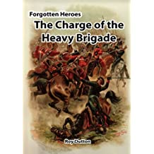 Forgotten Heroes: The Charge of the Heavy Brigade
