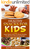 Snacks: Healthy Living, Healthy Cooking, Healthy Snacks For Kids: Super Quick, Sure-To-Please Healthy Snacks On A Shoestring Budget (healthy snacks, snacks ... cookbook, natural foods cookbook Book 1)