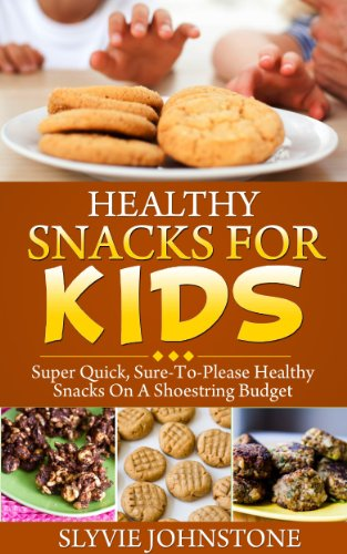 Snacks: Healthy Living, Healthy Cooking, Healthy Snacks For Kids: Super  Quick, Sure-To-Please Healthy Snacks On A Shoestring Budget (healthy  snacks,