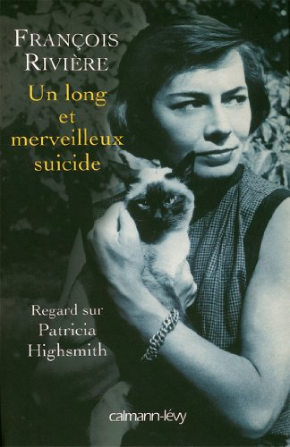 Un long et merveilleux suicide : Regard sur Patricia Highsmith (Biographies, Autobiographies)