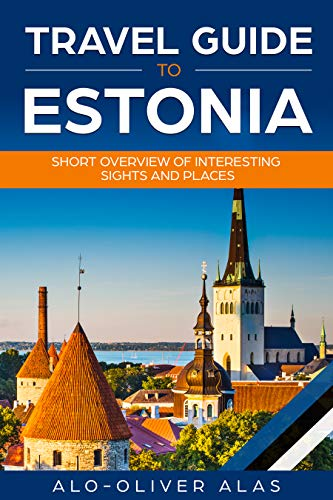 Travel Guide to Estonia: Short Overview of Interesting Sights and Places (English Edition)
