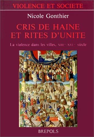 Cris de haine et rites d'unité: La violence dans les villes, 13e-16e siècle