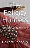 The Felicity Hunters: A Maple Carey Mystery (Maple Carey Mysteries Book 1)