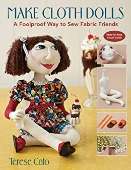 Make Cloth Dolls: A Foolproof Way to Sew Fabric Friends by [Cato, Terese]