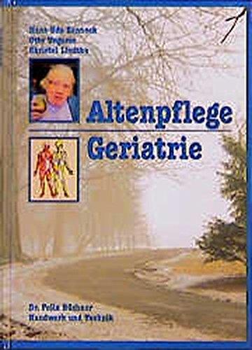 Altenpflege - Geriatrie: Lehrbuch für angehende Altenpfleger/-innen und Altenpflegehelfer/-innen