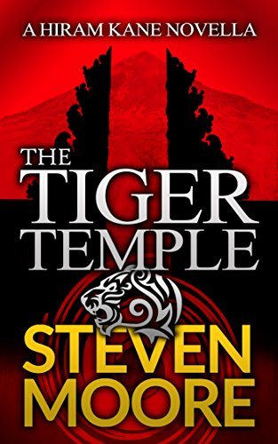 The Tiger Temple: A Hiram Kane Adventure (The Hiram Kane Adventure Series Book 1) by [Moore, Steven]