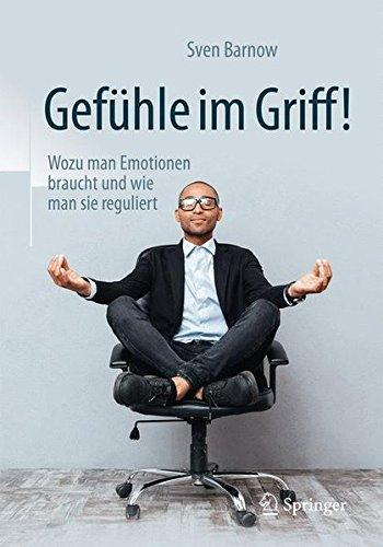 Gefühle im Griff!: Wozu man Emotionen braucht und wie man sie reguliert
