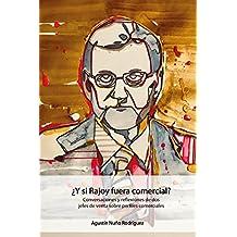 ¿Y si Rajoy fuera comercial?: Conversaciones y reflexiones de dos jefes de venta sobre perfiles comerciales.