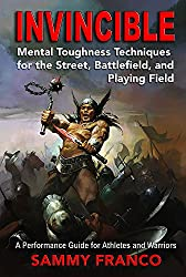 Invincible: Mental Toughness Techniques for the Street, Battlefield and Playing Field (English Edition)
