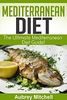 Mediterranean Diet: Ultimate Mediterranean Diet Guide Packed with Facts, Menu Plans, and Recipes! (English Edition) par [Mitchell, Aubrey]