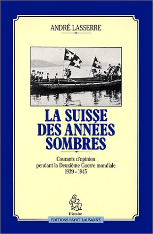 La Suisse des années sombres : Courants d'opinion pendant la Deuxième guerre mondiale