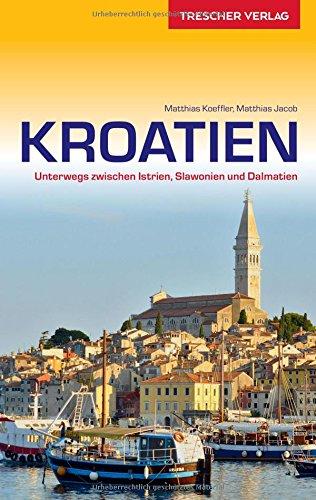 Reiseführer Kroatien: Unterwegs zwischen Istrien, Slawonien und Dalmatien (Trescher-Reihe Reisen)
