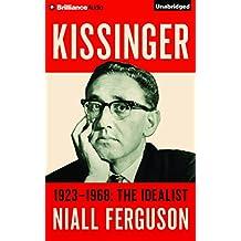 Kissinger: Volume I: 1923-1968: The Idealist