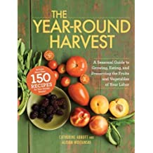The Year-Round Harvest: A Seasonal Guide to Growing, Eating, and Preserving the Fruits and Vegetables of Your Labor by Catherine Abbott (2012-01-18)