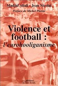 Violence et football : L'eurohooliganisme par Jean Nicolaï