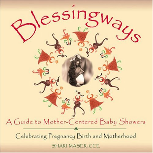 Blessingways: A Guide To Mother-centered Baby Showers - Celebrating Pregnancy, Birth, And Motherhood por Shari Maser