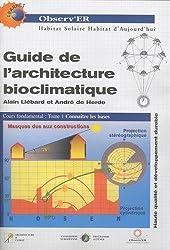 Guide de l'architecture bioclimatique : Tome 1, Connaître les bases