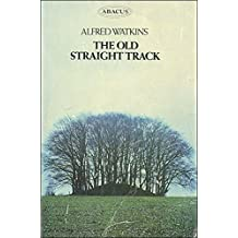 The old straight track: its mounds, beacons, moats, sites and mark stones by Alfred WATKINS (1978-08-01)