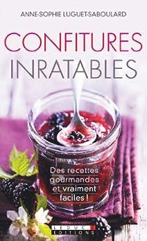 Confitures inratables: Des recettes gourmandes et vraiment faciles ! par [Luguet-Saboulard, Anne-Sophie]