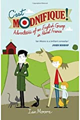 C'est Modnifique!: Adventures of an English Grump in Rural France by Ian Moore (2014-08-14) Paperback