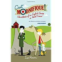 C'est Modnifique!: Adventures of an English Grump in Rural France by Ian Moore (2015-09-15)