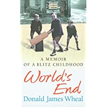 World's End : A Memoir of a Blitz Childhood