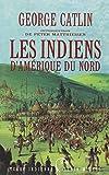 Indiens d'Amérique du Nord (Les) | Catlin, George (1796-1872). Auteur