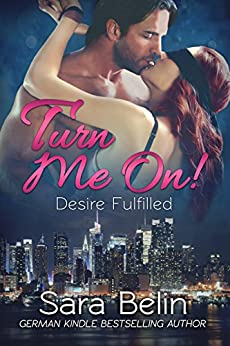 Turn Me On!: (Desire Fulfilled) (English Edition) von [Belin, Sara]