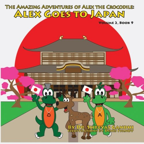 Alex Goes to Japan: The Amazing Adventures of Alex the Crocodile