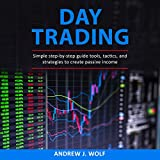 Day Trading for Beginners: Simple Step-By-Step Guide Tools, Tactics, and Strategies to Create Passive Income