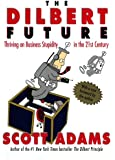 The Dilbert Future: Thriving on Business Stupidity in the 21st Century: Thriving on Stupidity in the 21st Century