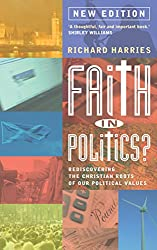 Faith in Politics: Rediscovering the Christian roots of our political values (NEW edition for 2014)