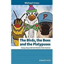 The Birds, the Bees and the Platypuses: Crazy, Sexy and Cool Stories from Science (Erlebnis Wissenschaft) by Michael Gross (2008-05-14)