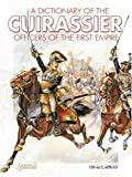 A Dictionary of the Cuirassiers Officers of the First Empire, 1804-1815