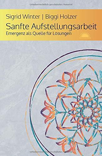 Sanfte Aufstellungsarbeit: Emergenz als Quelle für Lösungen