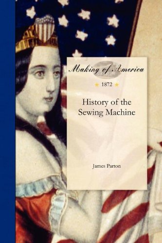 History of the Sewing Machine (Making of America)