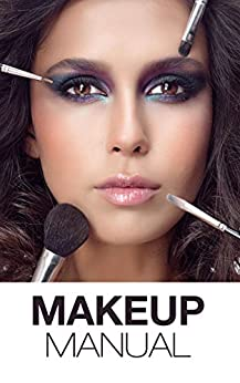 Makeup Manual For The Everyday Women: Look And Feel Your Best (how To Create Basic And Dramatic Looks In A Way That Is Pretty And Modern) por Miranda Kroche epub