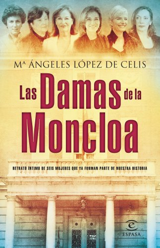 Las damas de la Moncloa: Una visita al palacio en clave femenina (FUERA DE COLECCIÓN Y ONE SHOT) por Mª Angeles López de Celis