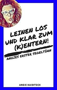 Leinen los und klar zum (K)Entern!: Angies erster Segeltörn (Angies erster ...)
