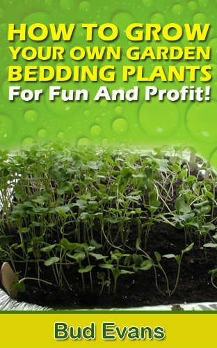 HOW TO GROW YOUR OWN GARDEN BEDDING PLANTS-For Fun And Profit!