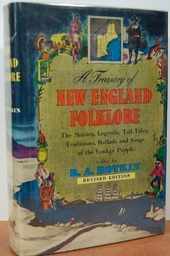 Treasury of New England Folklore: Stories, Ballads and Traditions of Yankee Folk