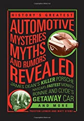 History's Greatest Automotive Mysteries, Myths, and Rumors Reveled: James Dean's Killer Porsche, Houdini's Last Ride, Bonnie and Clyde's Getaway Car and More