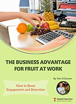 The Business Advantage For Fruit At Work: How To Boost Engagement And Retention por Tom O'connor epub