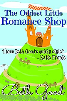 The Oddest Little Romance Shop: a cosy, nostalgic romance to curl up with by [Good, Beth]