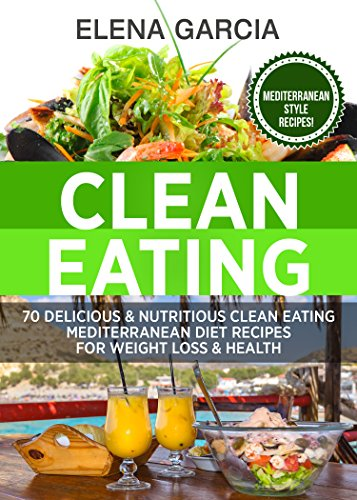 Clean eating 70 delicious and nutritious clean eating mediterranean clean eating 70 delicious and nutritious clean eating mediterranean diet recipes for weight loss and forumfinder Image collections